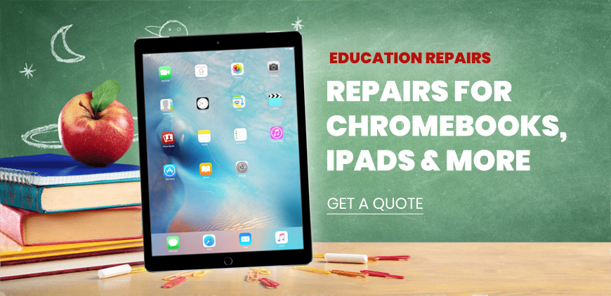 Education Repairs: Repairs for Chromebooks, iPads & more - Get a Quote